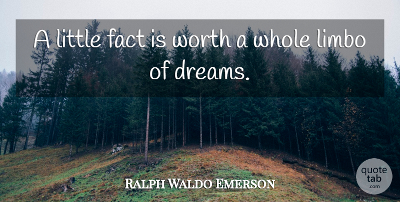 Ralph Waldo Emerson Quote About Dream, Littles, Facts: A Little Fact Is Worth...