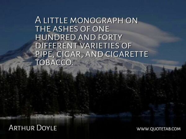 Arthur Doyle Quote About Ashes, Cigarette, Forty, Hundred: A Little Monograph On The...