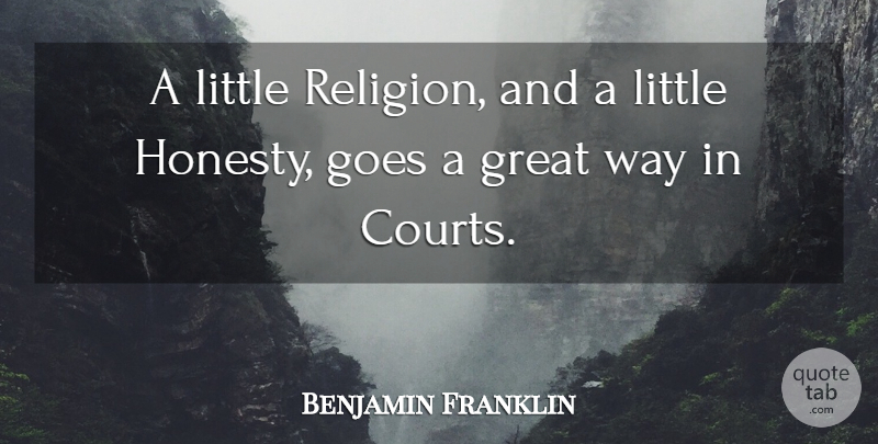 Benjamin Franklin Quote About Honesty, Atheism, Littles: A Little Religion And A...