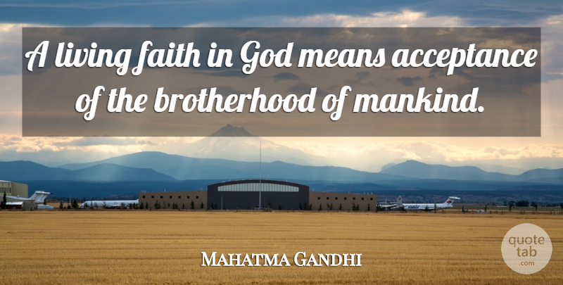 Mahatma Gandhi Quote About God, Mean, Acceptance: A Living Faith In God...