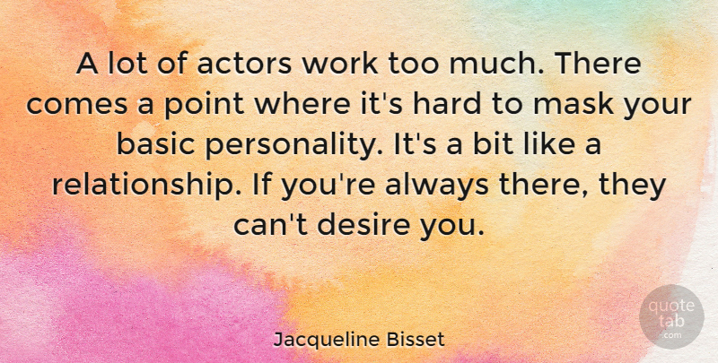 Jacqueline Bisset A Lot Of Actors Work Too Much There Comes A
