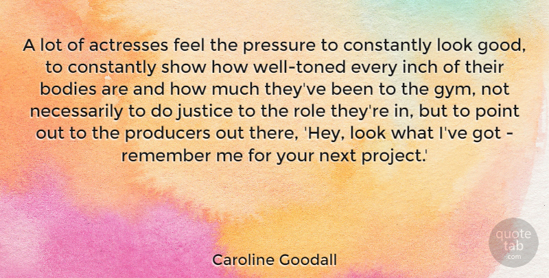 Caroline Goodall Quote About Bodies, Constantly, Good, Inch, Next: A Lot Of Actresses Feel...