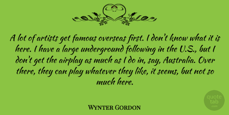 Wynter Gordon Quote About Airplay, Artists, Famous, Following, Large: A Lot Of Artists Get...
