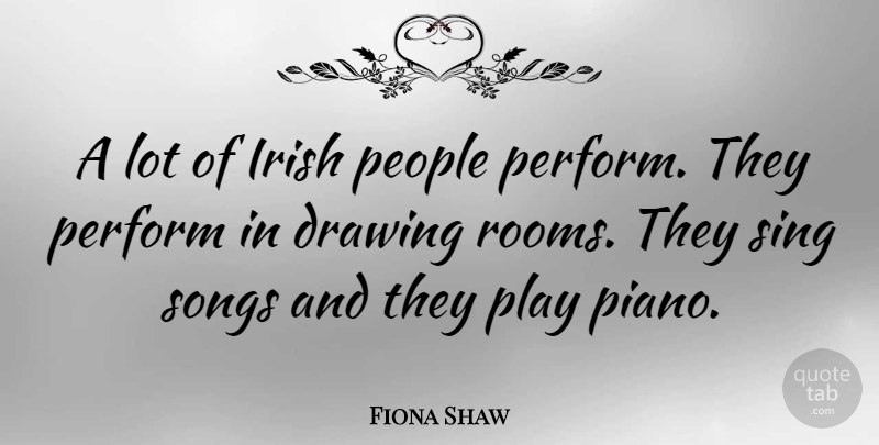 Fiona Shaw: A lot of Irish people perform  They perform in