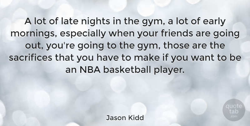 Jason Kidd Quote About Motivational, Basketball, Morning: A Lot Of Late Nights...