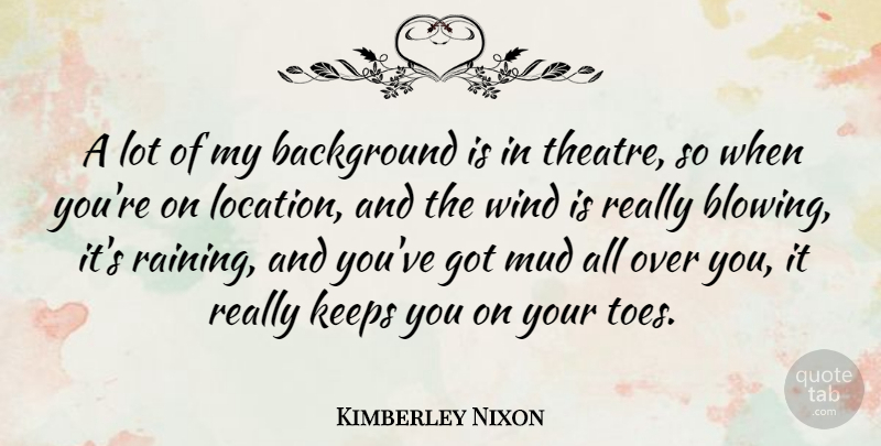 Kimberley Nixon Quote About Background, Keeps: A Lot Of My Background...
