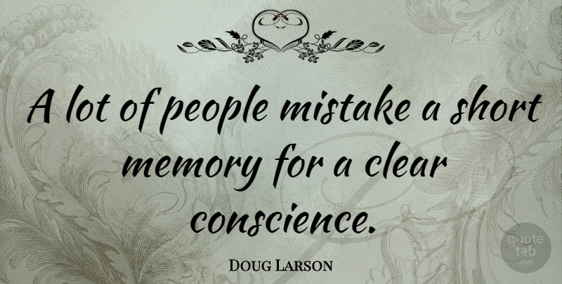 Doug Larson A Lot Of People Mistake A Short Memory For A Clear Quotetab