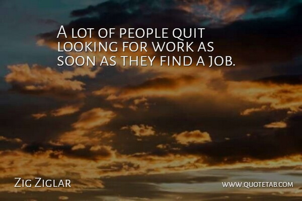 Zig Ziglar Quote About Funny, Motivational, Jobs: A Lot Of People Quit...