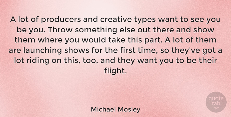 Michael Mosley Quote About Launching, Producers, Shows, Throw, Time: A Lot Of Producers And...