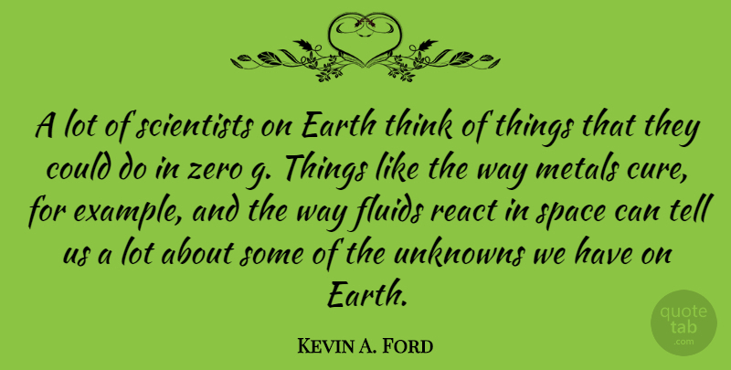 Kevin A. Ford Quote About Zero, Thinking, Space: A Lot Of Scientists On...