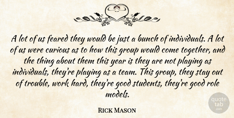 Rick Mason Quote About Bunch, Curious, Feared, Good, Group: A Lot Of Us Feared...
