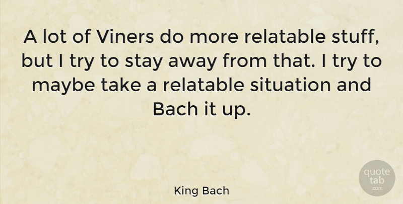King Bach Quote About Bach, Maybe: A Lot Of Viners Do...
