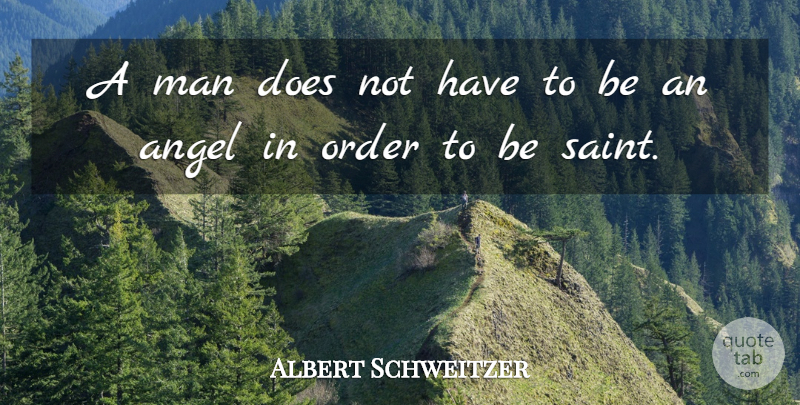 Albert Schweitzer Quote About Integrity, Angel, Men: A Man Does Not Have...