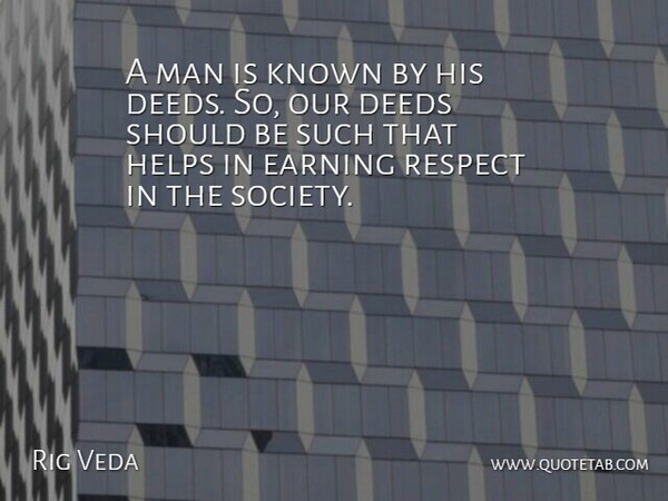 Rig Veda Quote About Deeds, Earning, Helps, Known, Man: A Man Is Known By...