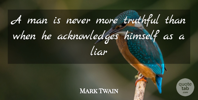 Mark Twain Quote About Himself, Liar, Man, Truthful: A Man Is Never More...
