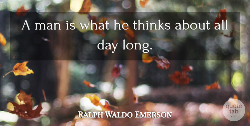 Ralph Waldo Emerson Quote About Inspirational, Life, Positive: A Man Is What He...