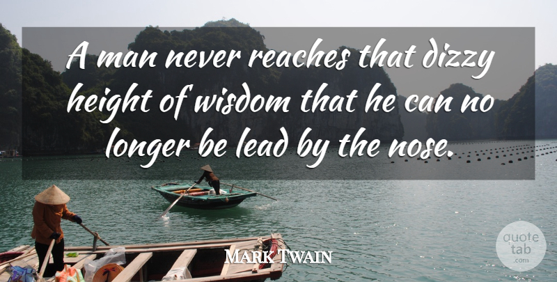 Mark Twain Quote About Dizzy, Height, Lead, Longer, Man: A Man Never Reaches That...