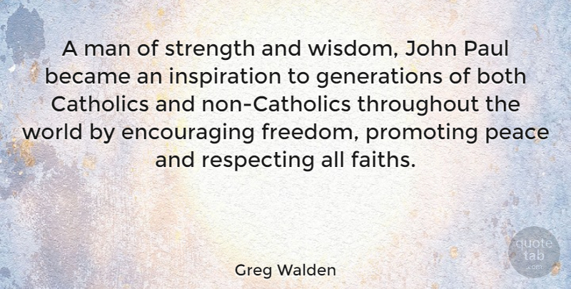 Greg Walden Quote About Inspiration, Men, Catholic: A Man Of Strength And...