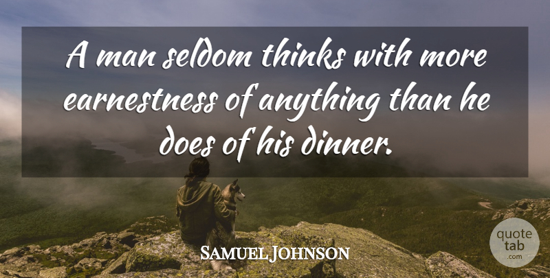 Samuel Johnson Quote About Food, Men, Thinking: A Man Seldom Thinks With...