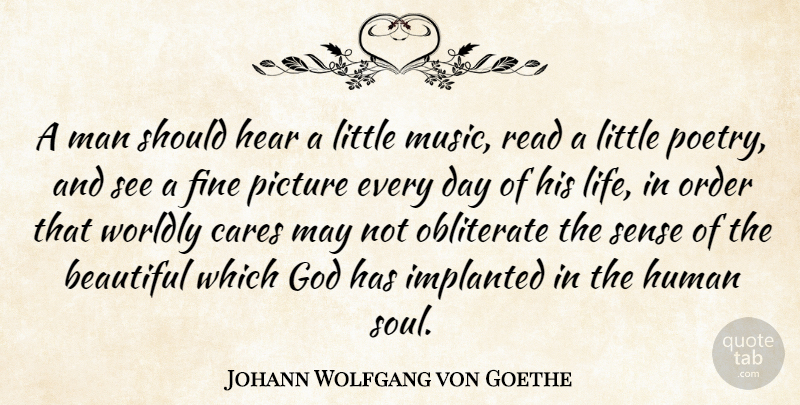 Johann Wolfgang von Goethe Quote About Beauty, Beautiful, Art: A Man Should Hear A...