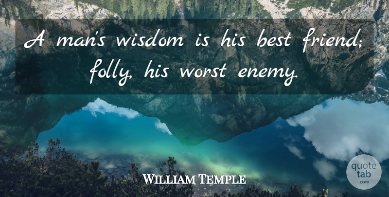 William Temple A Mans Wisdom Is His Best Friend Folly His Worst