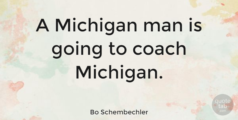 Bo Schembechler Quote About Man: A Michigan Man Is Going...
