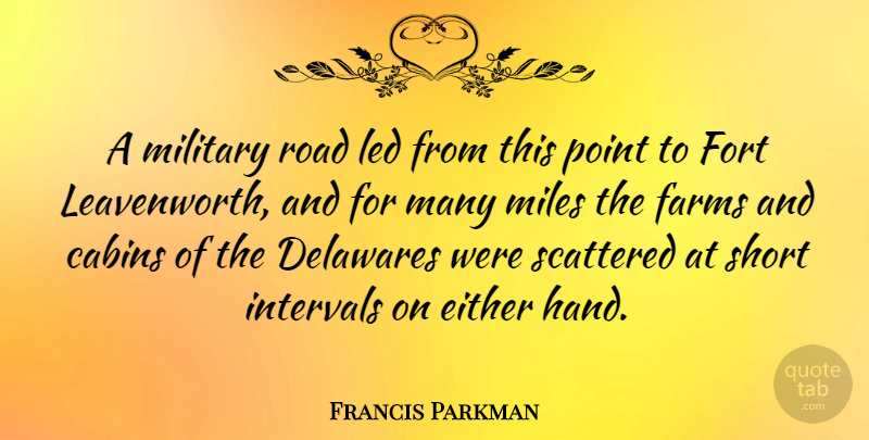 Francis Parkman Quote About Either, Farms, Fort, Intervals, Led: A Military Road Led From...