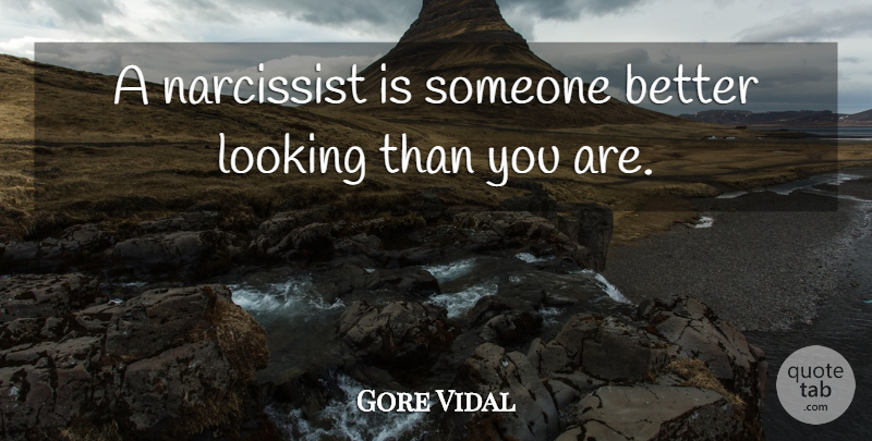 Gore Vidal Quote About Sarcastic, Sarcasm, Cynicism: A Narcissist Is Someone Better...