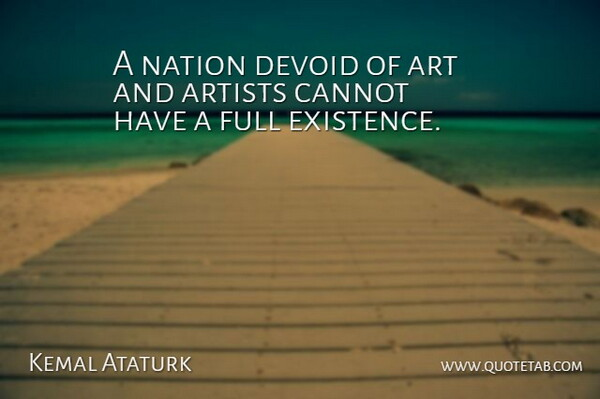 Mustafa Kemal Ataturk Quote About Art, Existence, Nations: A Nation Devoid Of Art...