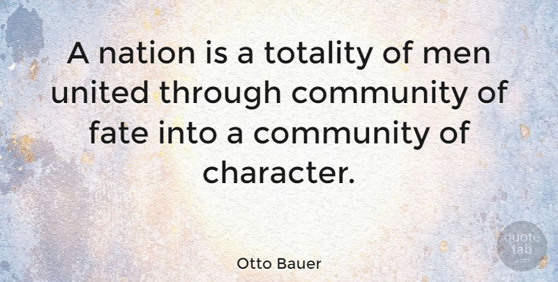 Otto Bauer Quote About Fate, Men, Nation, Totality, United: A Nation Is A Totality...