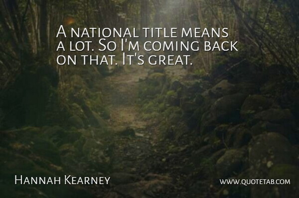Hannah Kearney Quote About Coming, Means, National, Title: A National Title Means A...