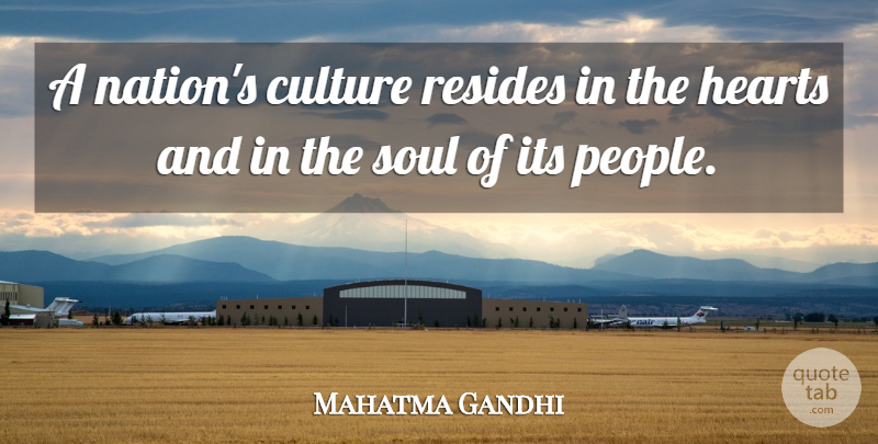 Mahatma Gandhi Quote About Love, Inspirational, Life: A Nations Culture Resides In...