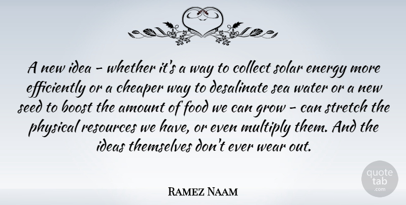 Ramez Naam Quote About Amount, Boost, Cheaper, Collect, Energy: A New Idea Whether Its...