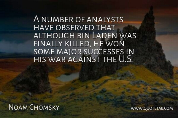 Noam Chomsky Quote About War, Numbers, Analysts: A Number Of Analysts Have...
