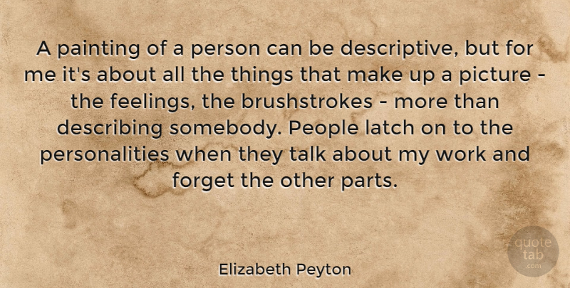 Elizabeth Peyton Quote About Describing, Forget, People, Picture, Talk: A Painting Of A Person...