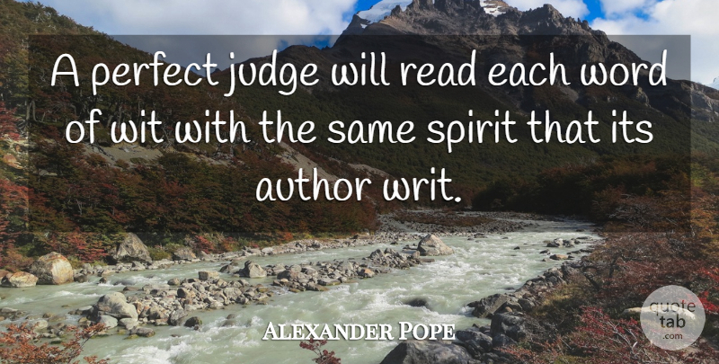 Alexander Pope Quote About Perfect, Judging, Literature: A Perfect Judge Will Read...