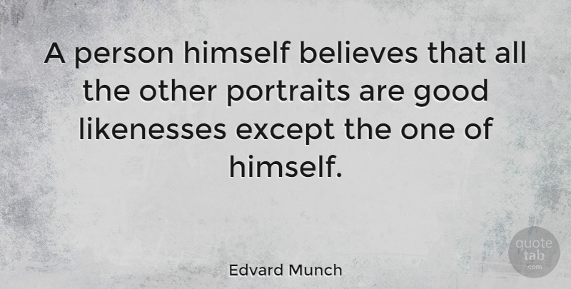 Edvard Munch Quote About Believe, Portraits, Persons: A Person Himself Believes That...
