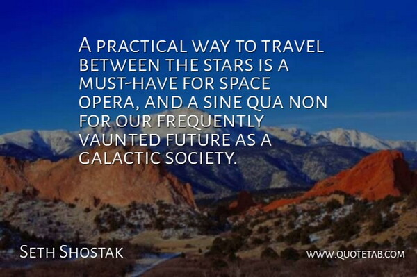 Seth Shostak Quote About Frequently, Future, Practical, Sine, Society: A Practical Way To Travel...