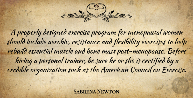 Sabrena Newton Quote About Bone, Council, Credible, Designed, Essential: A Properly Designed Exercise Program...