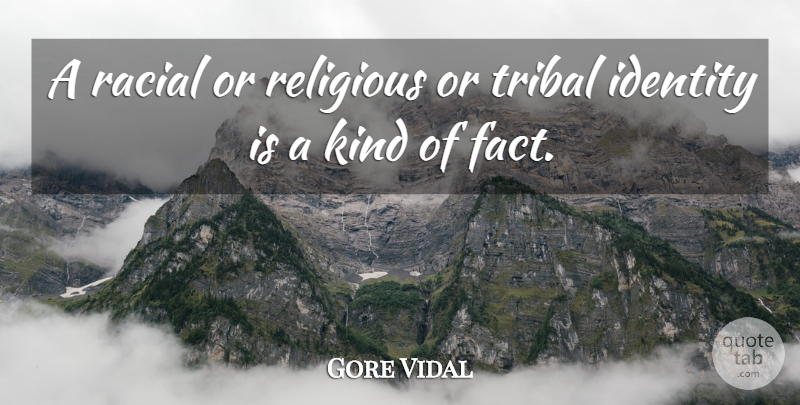 Gore Vidal Quote About Religious, Tribal: A Racial Or Religious Or...