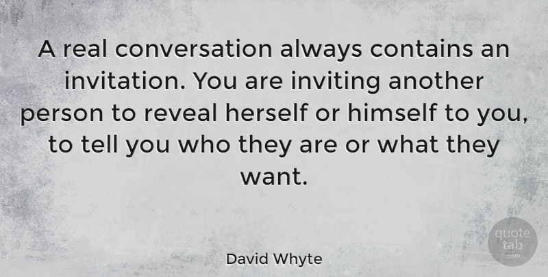 David Whyte Quote About Real, Want, Conversation: A Real Conversation Always Contains...
