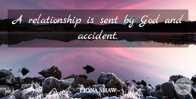 Fiona Shaw A Relationship Is Sent By God And Accident Quotetab