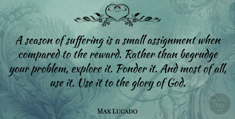 Max Lucado Quote About Suffering, Use, Rewards: A Season Of Suffering Is...