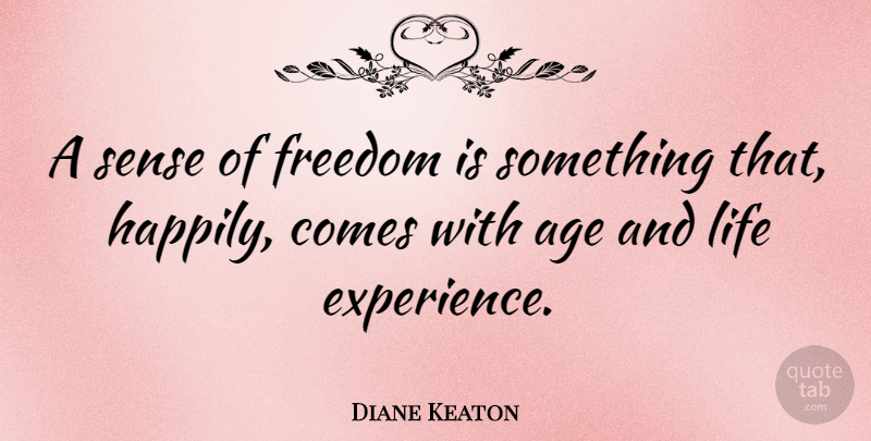 Diane Keaton Quote About Age, Life Experience: A Sense Of Freedom Is...