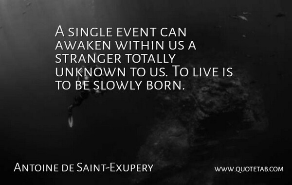 Antoine de Saint-Exupery Quote About Awaken, Event, French Novelist, Single, Slowly: A Single Event Can Awaken...