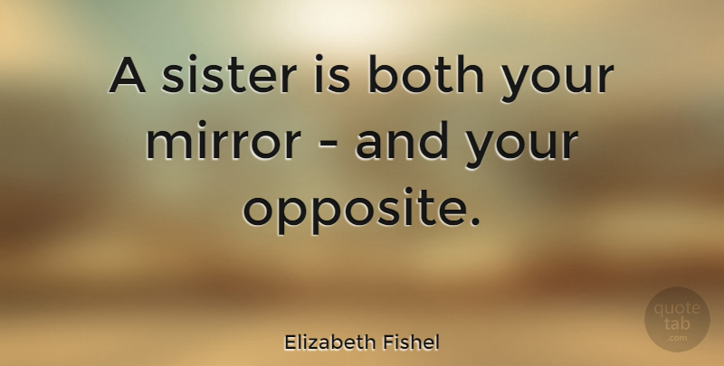 Elizabeth Fishel: A sister is both your mirror - and your ...