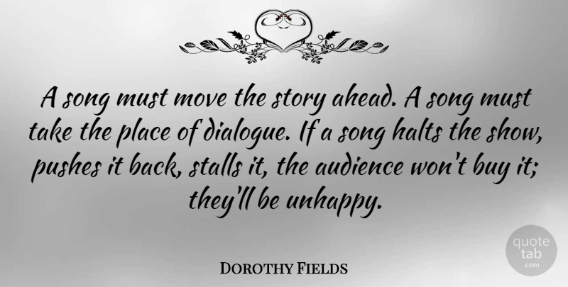 Dorothy Fields Quote About Song, Moving, Unhappy: A Song Must Move The...