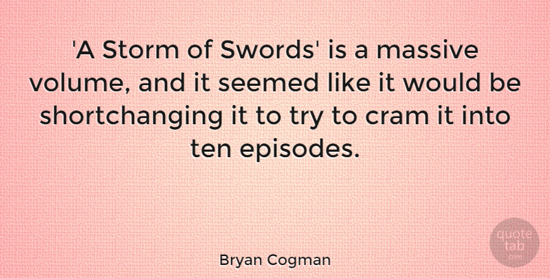 Bryan Cogman Quote About Cram, Massive: A Storm Of Swords Is...