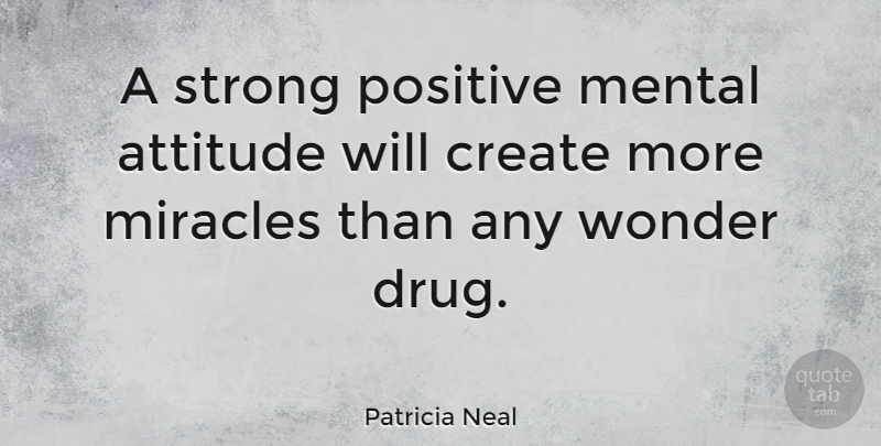 Patricia Neal Quote About Motivational, Positive, Strong: A Strong Positive Mental Attitude...