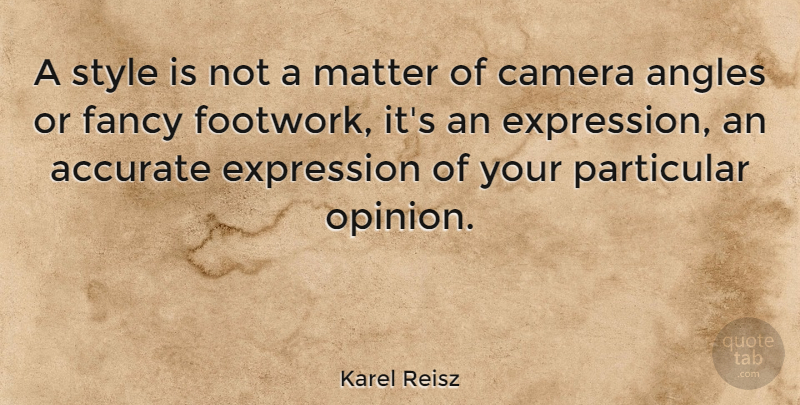 Karel Reisz Quote About Expression, Style, Fancy: A Style Is Not A...